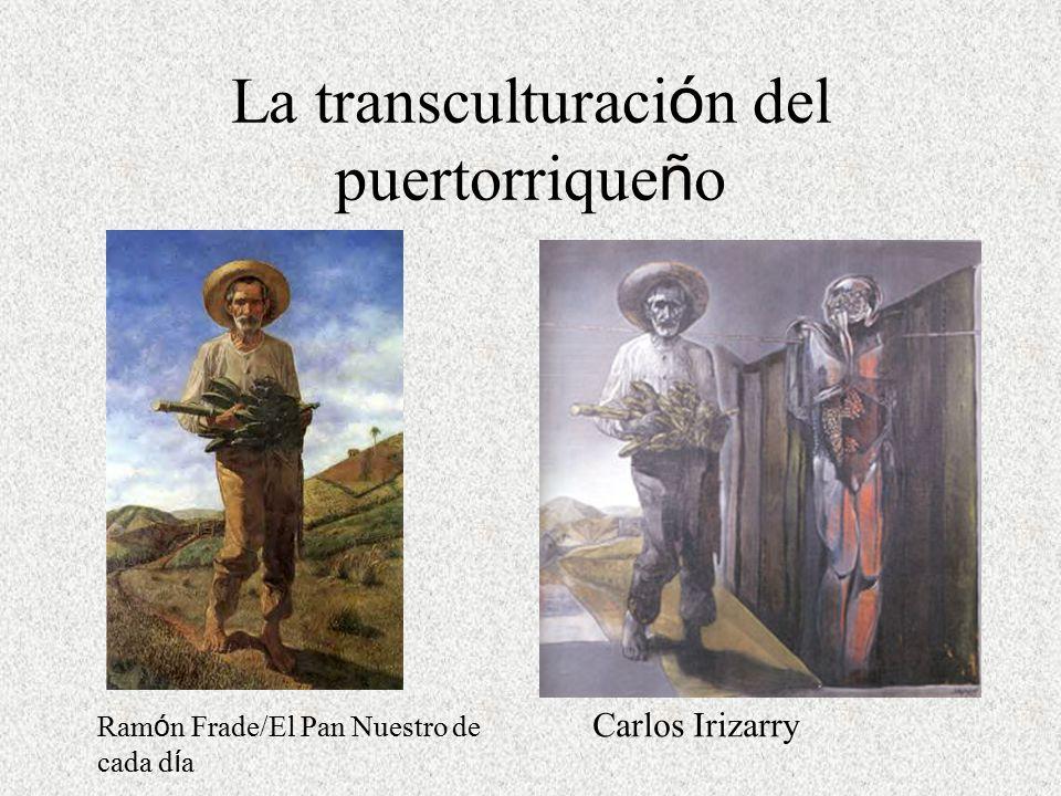 La transculturaci ó n del puertorrique ñ o Carlos Irizarry Ram ó n Frade/El Pan Nuestro de cada d í a