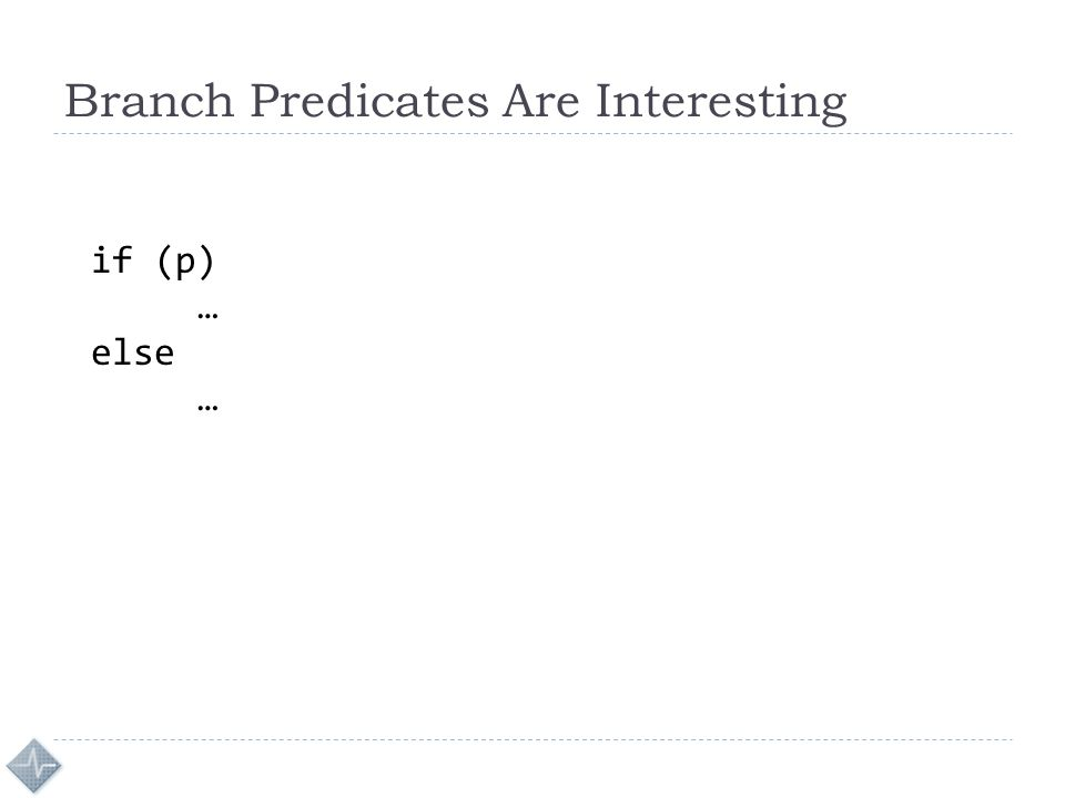 Branch Predicates Are Interesting if (p) … else …