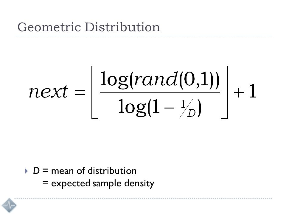 Geometric Distribution  D= mean of distribution = expected sample density