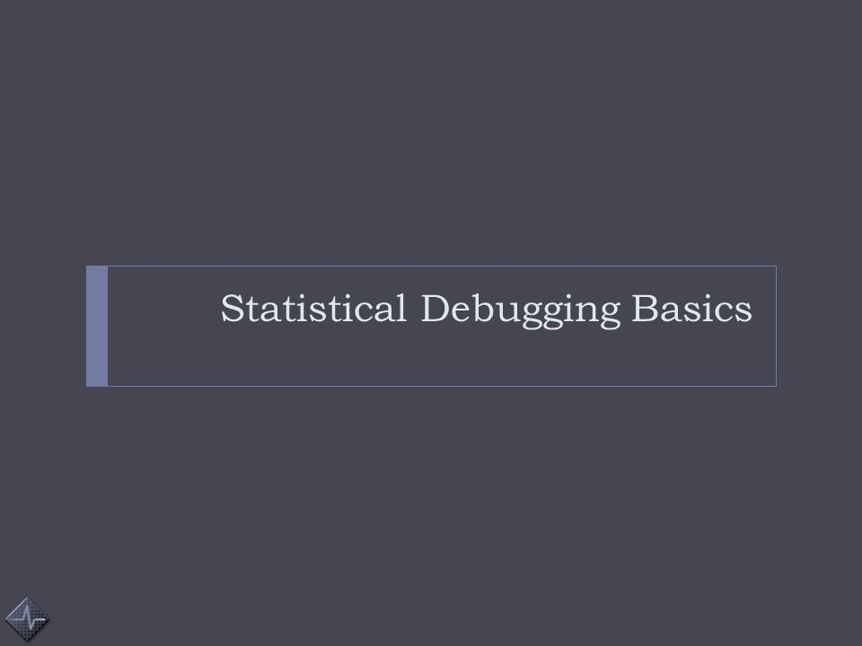 Statistical Debugging Basics