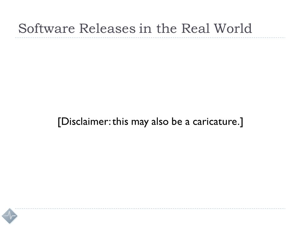 Software Releases in the Real World [Disclaimer: this may also be a caricature.]