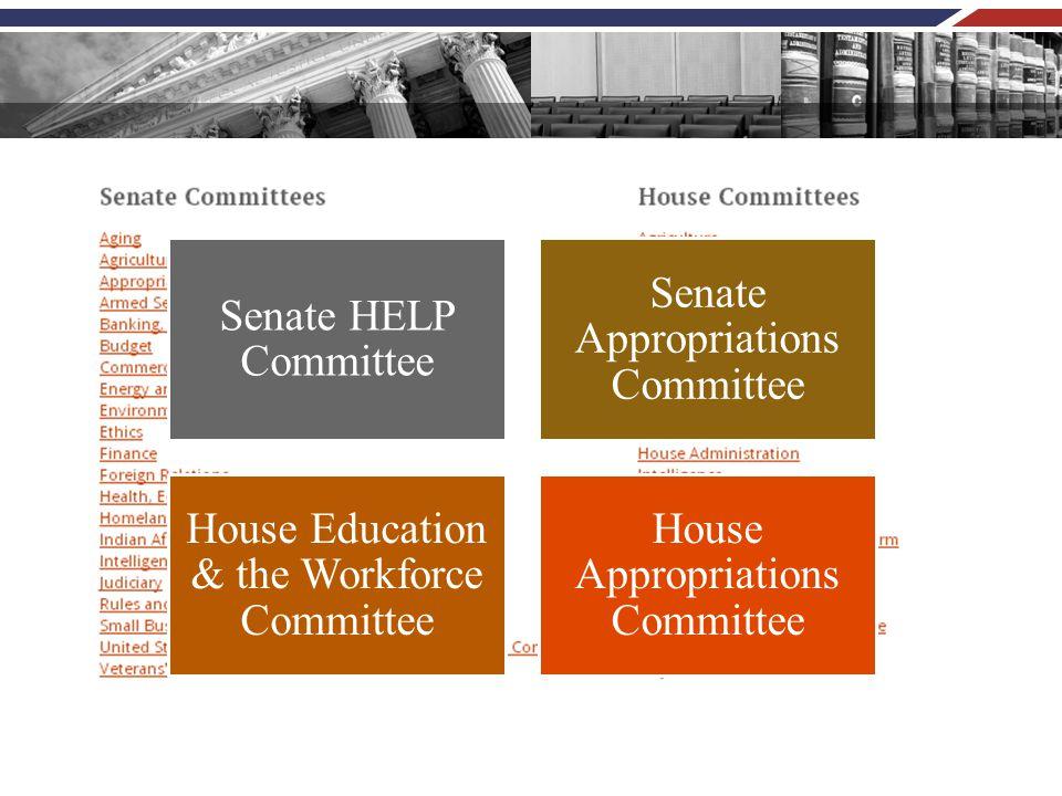 Senate HELP Committee Senate Appropriations Committee House Education & the Workforce Committee House Appropriations Committee