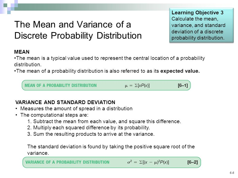 6-6 The Mean and Variance of a Discrete Probability Distribution MEAN The mean is a typical value used to represent the central location of a probability distribution.