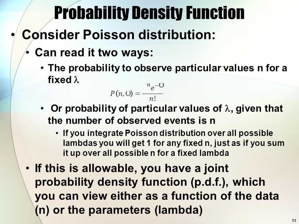 Probability Density Function Consider Poisson distribution: Can read it two ways: The probability to observe particular values n for a fixed Or probab