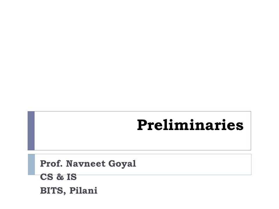 Preliminaries Prof. Navneet Goyal CS & IS BITS, Pilani