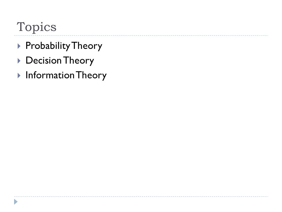 Topics  Probability Theory  Decision Theory  Information Theory