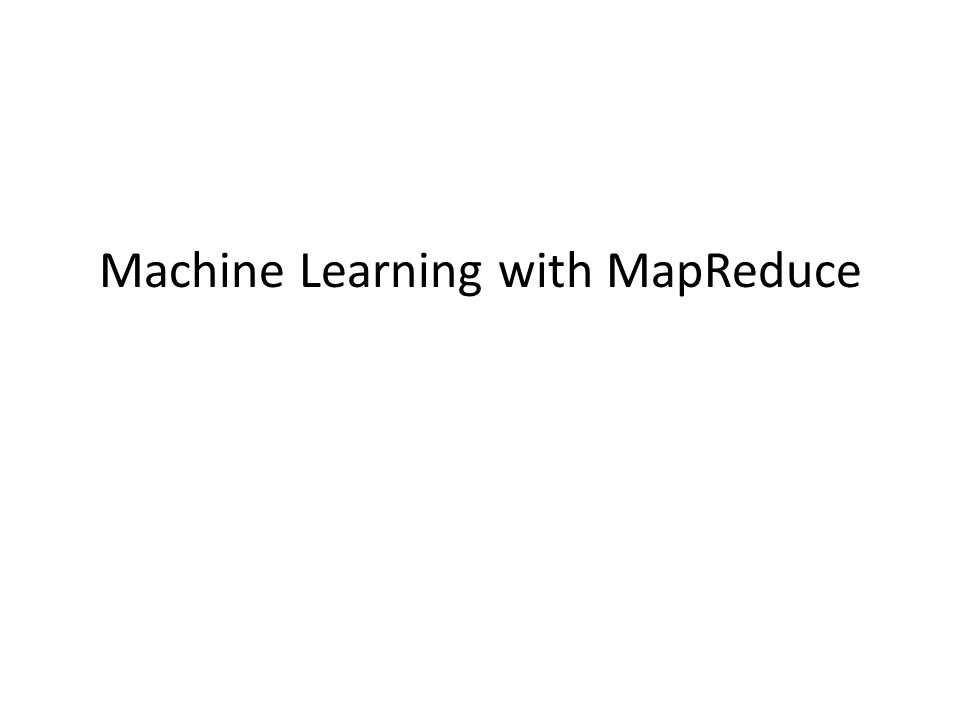 Machine Learning with MapReduce