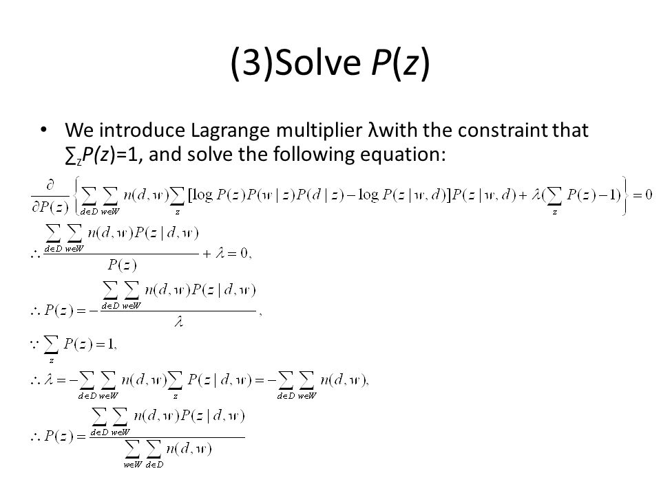 (3)Solve P(z) We introduce Lagrange multiplier λwith the constraint that ∑ z P(z)=1, and solve the following equation:
