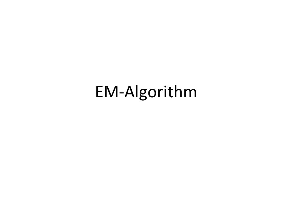 The EM algorithm Start with initial estimate, θ 0 Repeat until convergence – E-step: calculate – M-step: find