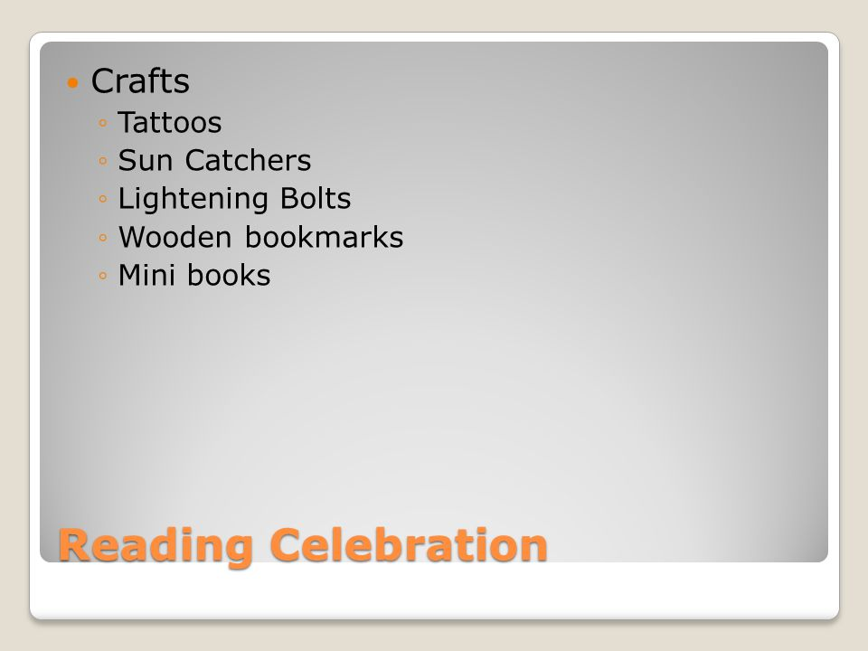 Reading Celebration Crafts ◦Tattoos ◦Sun Catchers ◦Lightening Bolts ◦Wooden bookmarks ◦Mini books