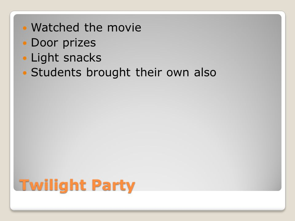 Twilight Party Watched the movie Door prizes Light snacks Students brought their own also