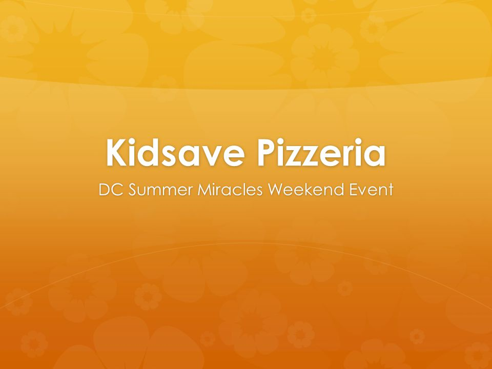 Kidsave Pizzeria DC Summer Miracles Weekend Event