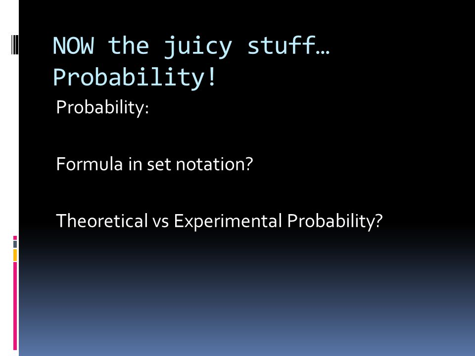 NOW the juicy stuff… Probability. Probability: Formula in set notation.