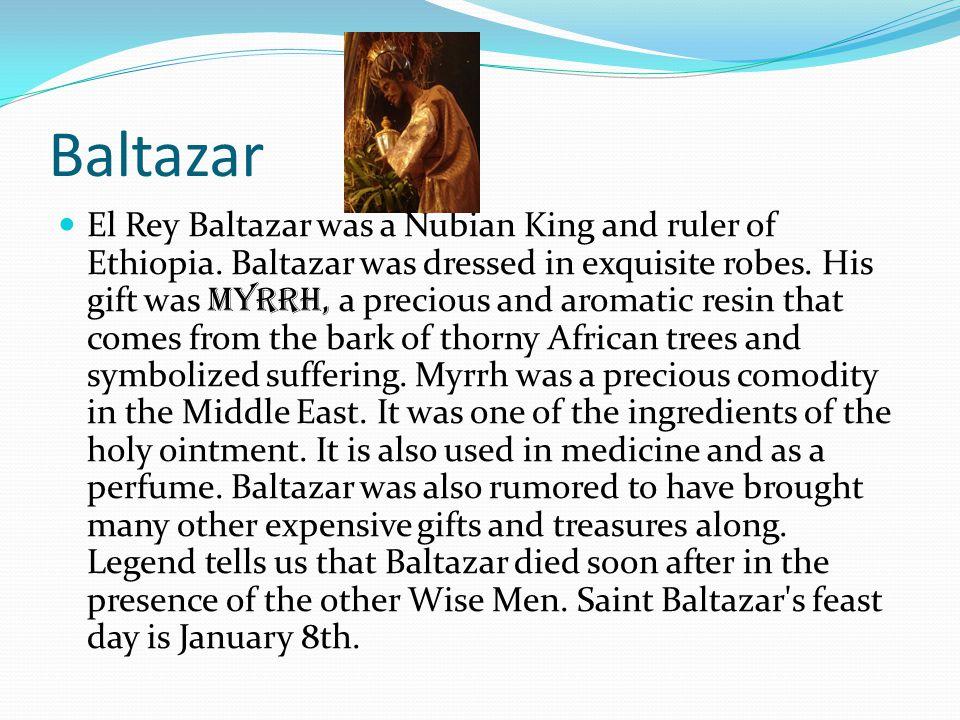 Melchor El Rey Melchor was the Sultan of Arabia.