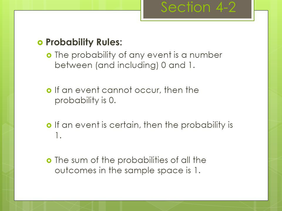  Probability Rules:  The probability of any event is a number between (and including) 0 and 1.