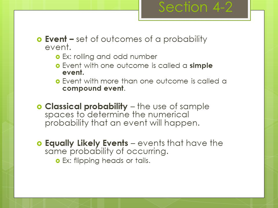  Event – set of outcomes of a probability event.