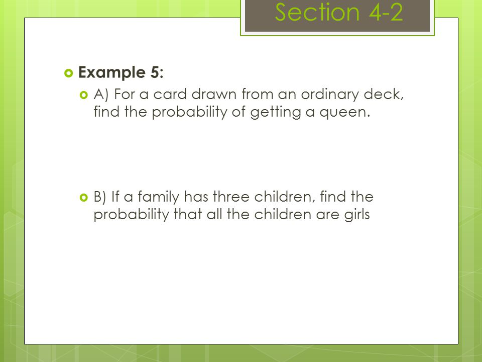  Example 5:  A) For a card drawn from an ordinary deck, find the probability of getting a queen.
