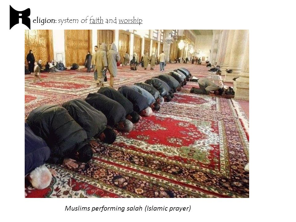 eligion: system of faith and worship Muslims performing salah (Islamic prayer)