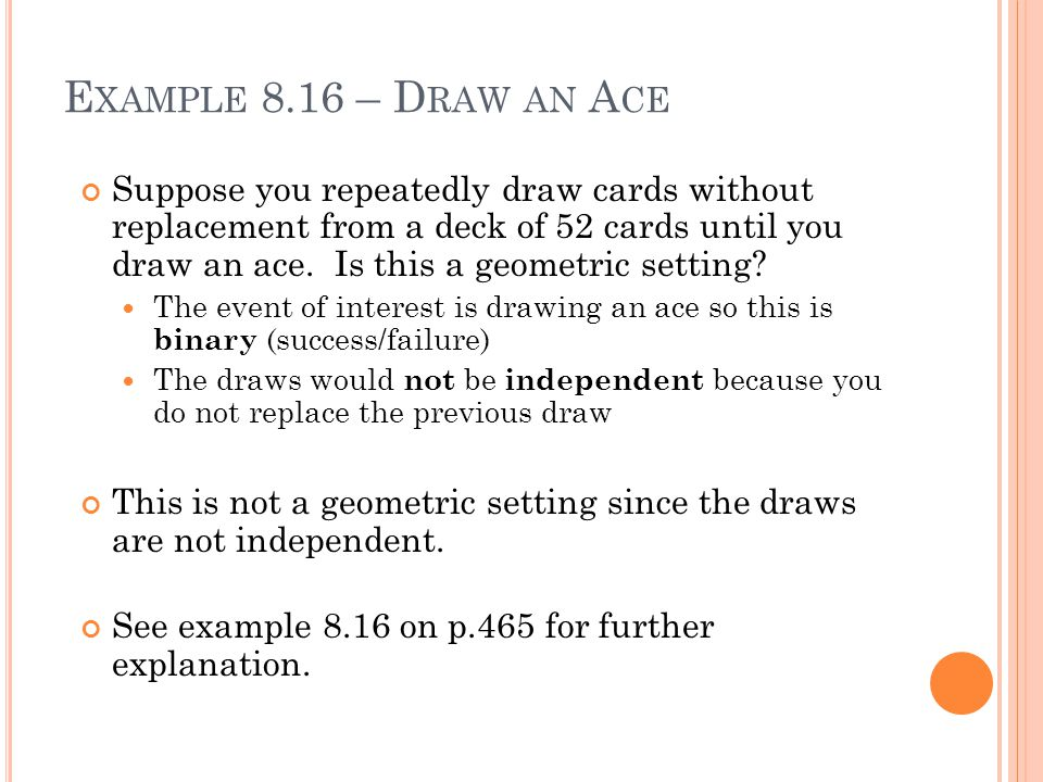 E XAMPLE 8.16 – D RAW AN A CE Suppose you repeatedly draw cards without replacement from a deck of 52 cards until you draw an ace.