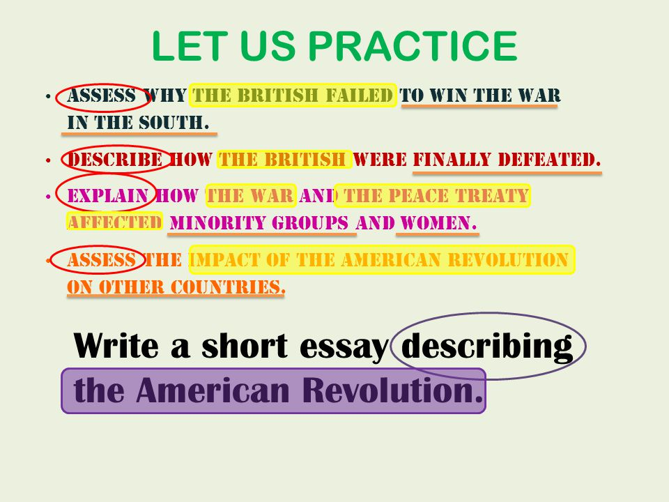 LET US PRACTICE Write a short essay describing the American Revolution.