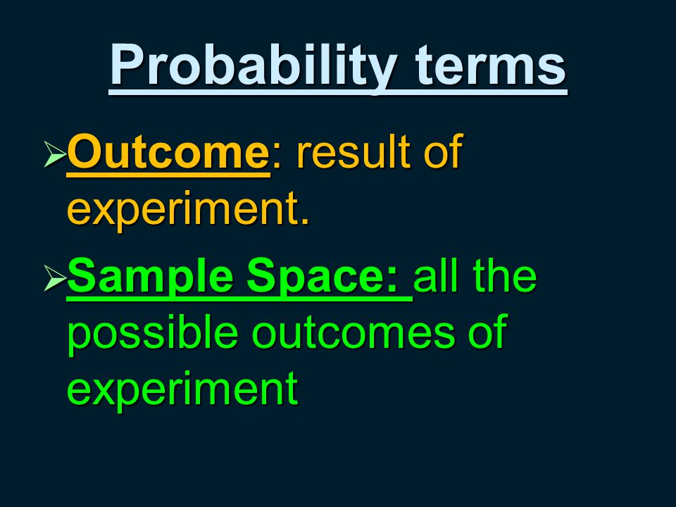 Probability terms  Outcome: result of experiment.