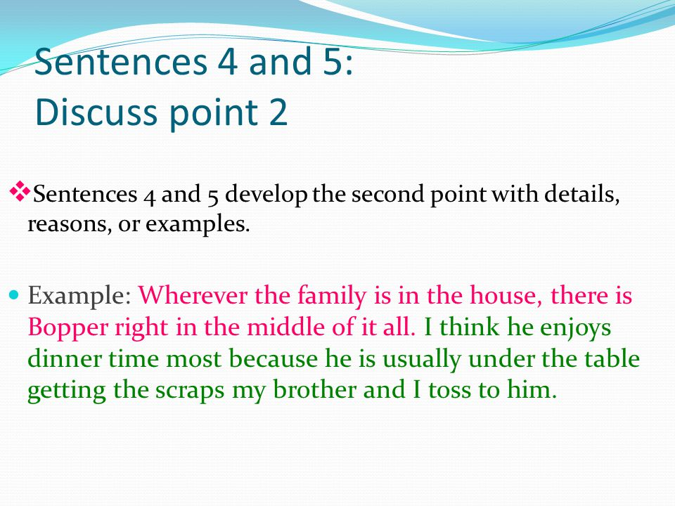 Sentences 4 and 5: Discuss point 2 v Sentences 4 and 5 develop the second point with details, reasons, or examples.
