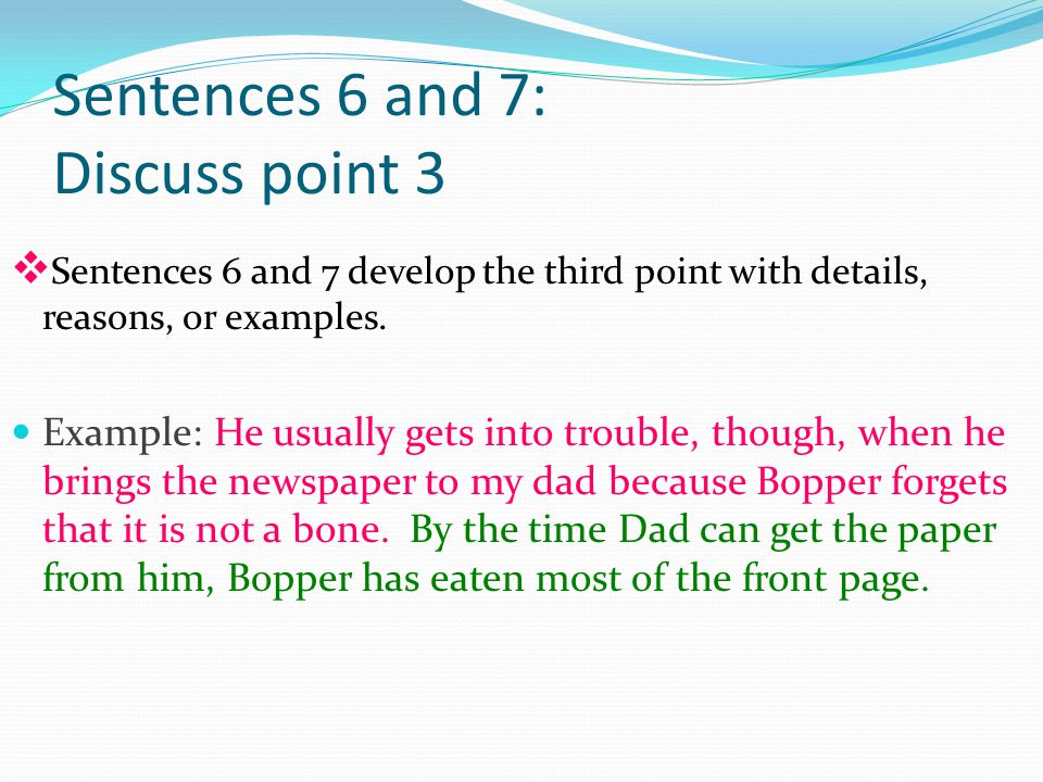 Sentences 6 and 7: Discuss point 3 v Sentences 6 and 7 develop the third point with details, reasons, or examples.