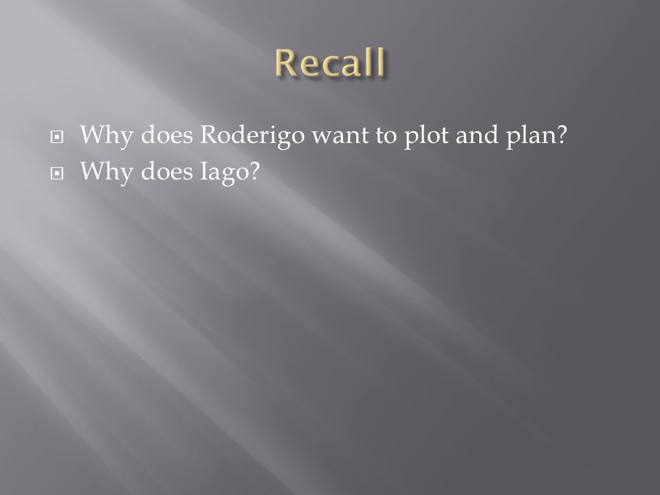  Why does Roderigo want to plot and plan?  Why does Iago?
