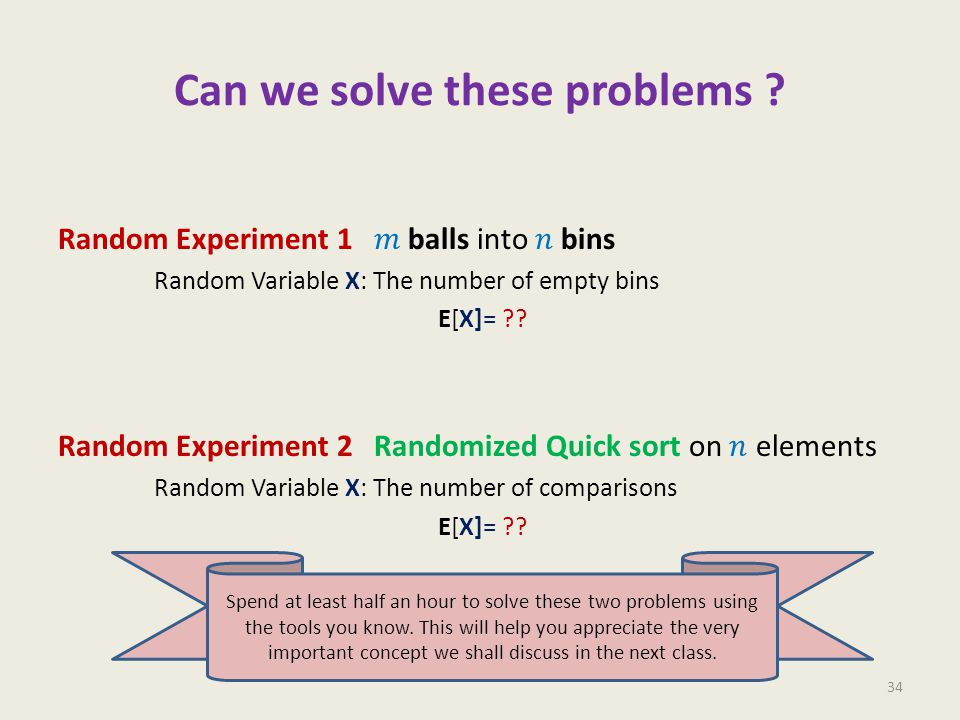 Can we solve these problems ? 34 Spend at least half an hour to solve these two problems using the tools you know. This will help you appreciate the v
