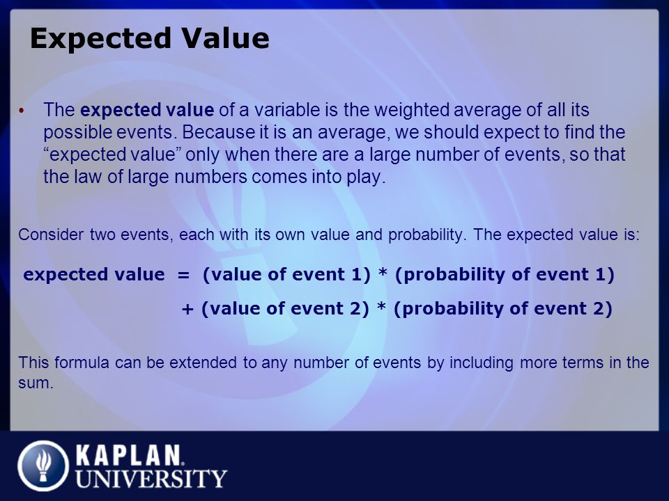 Expected Value The expected value of a variable is the weighted average of all its possible events.
