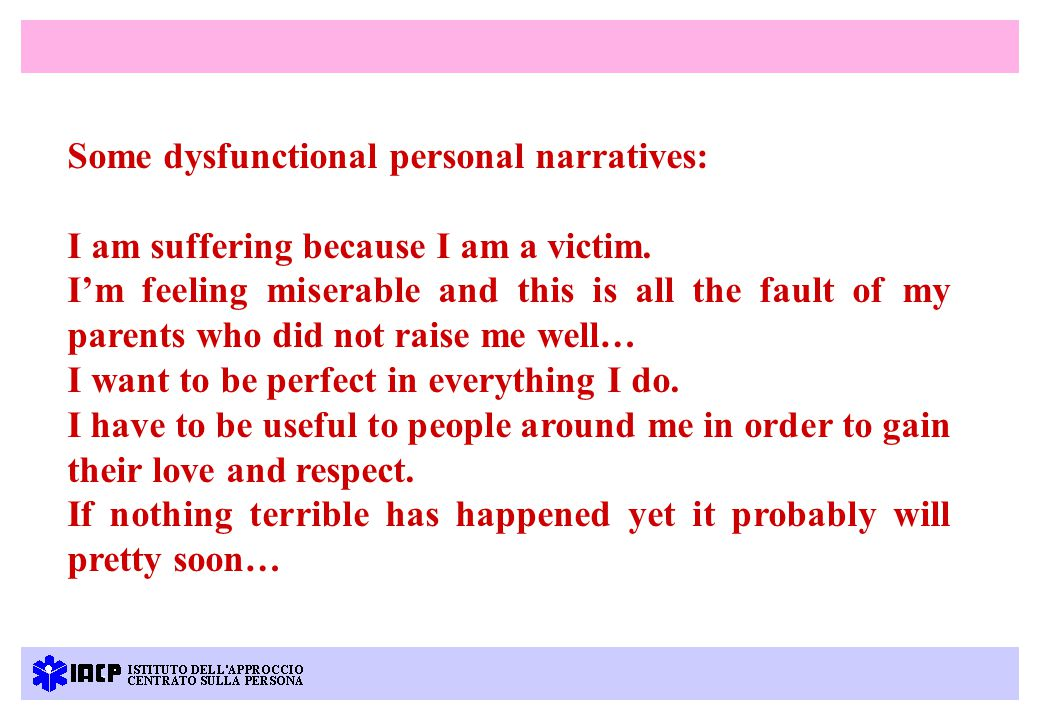 Some dysfunctional personal narratives: I am suffering because I am a victim.