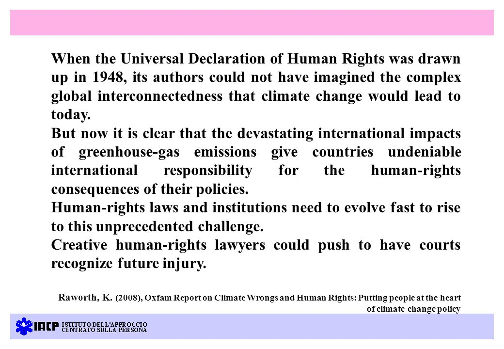 When the Universal Declaration of Human Rights was drawn up in 1948, its authors could not have imagined the complex global interconnectedness that climate change would lead to today.
