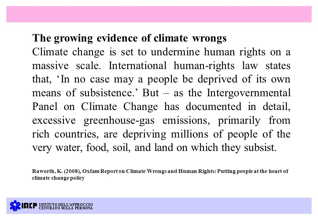 The growing evidence of climate wrongs Climate change is set to undermine human rights on a massive scale.