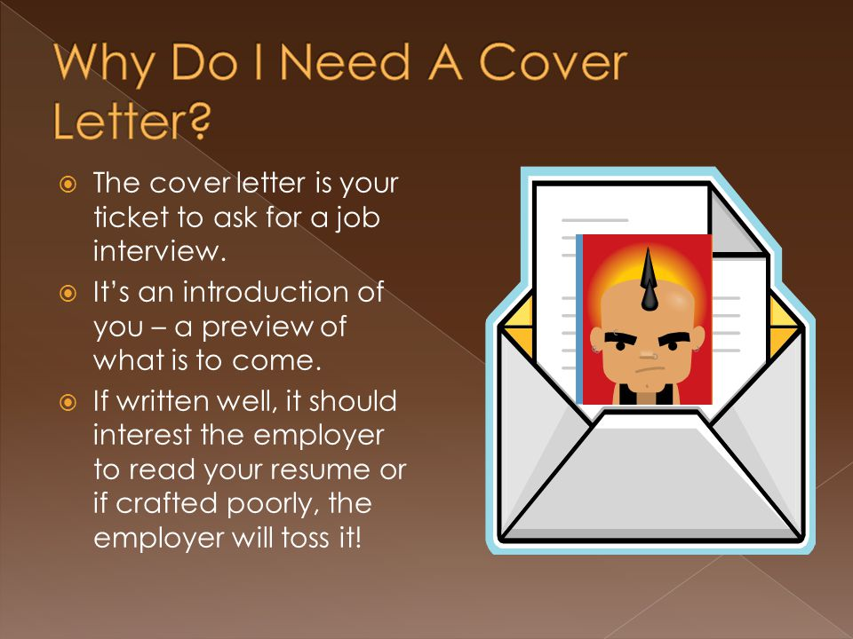  The cover letter is your ticket to ask for a job interview.