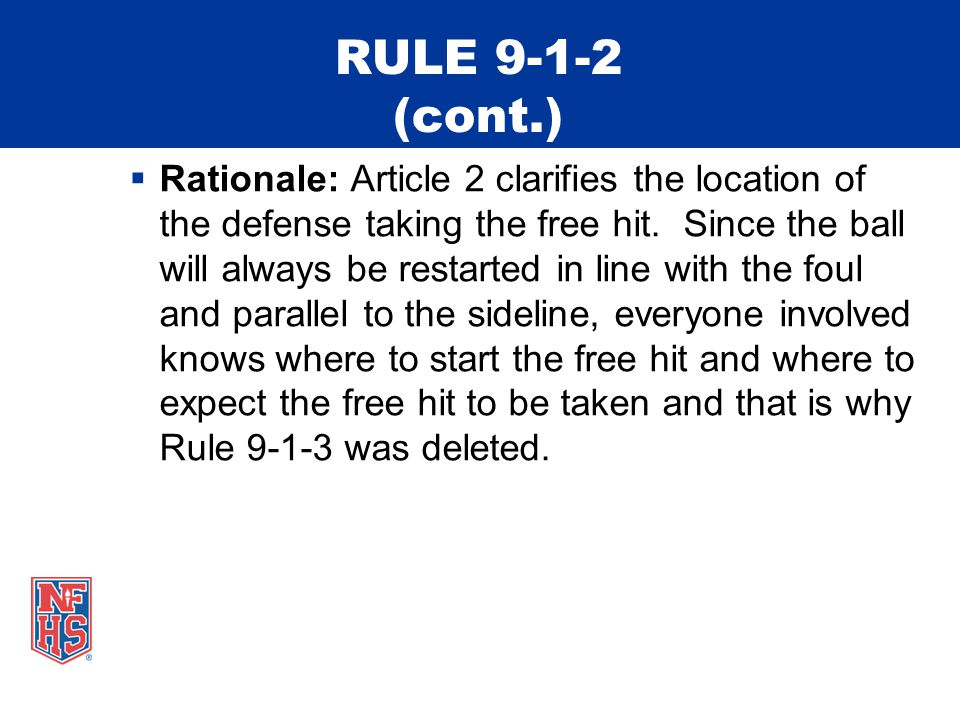 RULE 9-1-2 (cont.)  Rationale: Article 2 clarifies the location of the defense taking the free hit.