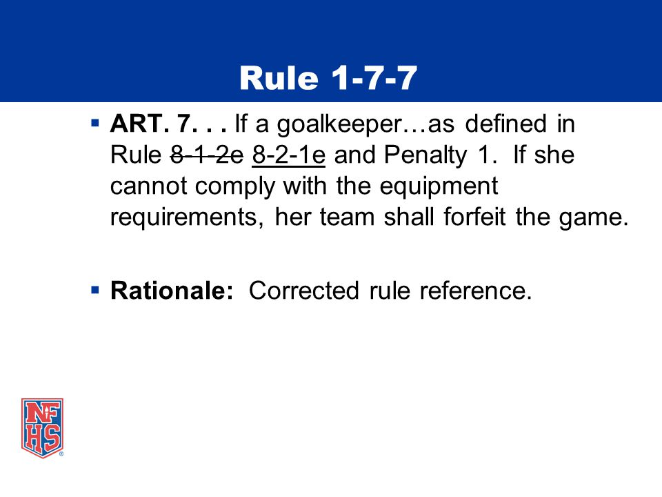 Rule 1-7-7  ART. 7... If a goalkeeper…as defined in Rule 8-1-2e 8-2-1e and Penalty 1.