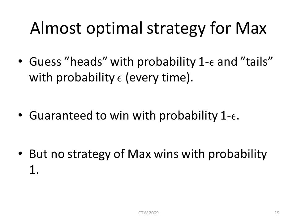 Almost optimal strategy for Max Guess heads with probability 1- ² and tails with probability ² (every time).