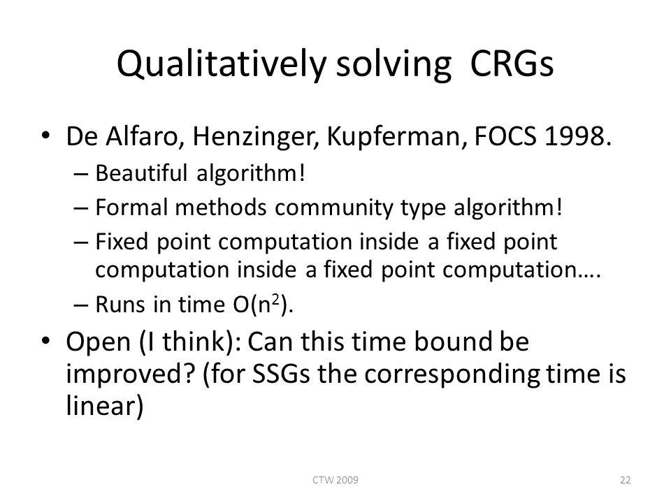 Qualitatively solving CRGs De Alfaro, Henzinger, Kupferman, FOCS 1998.