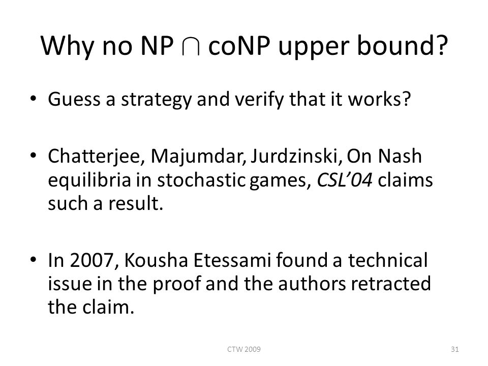Why no NP Å coNP upper bound. Guess a strategy and verify that it works.