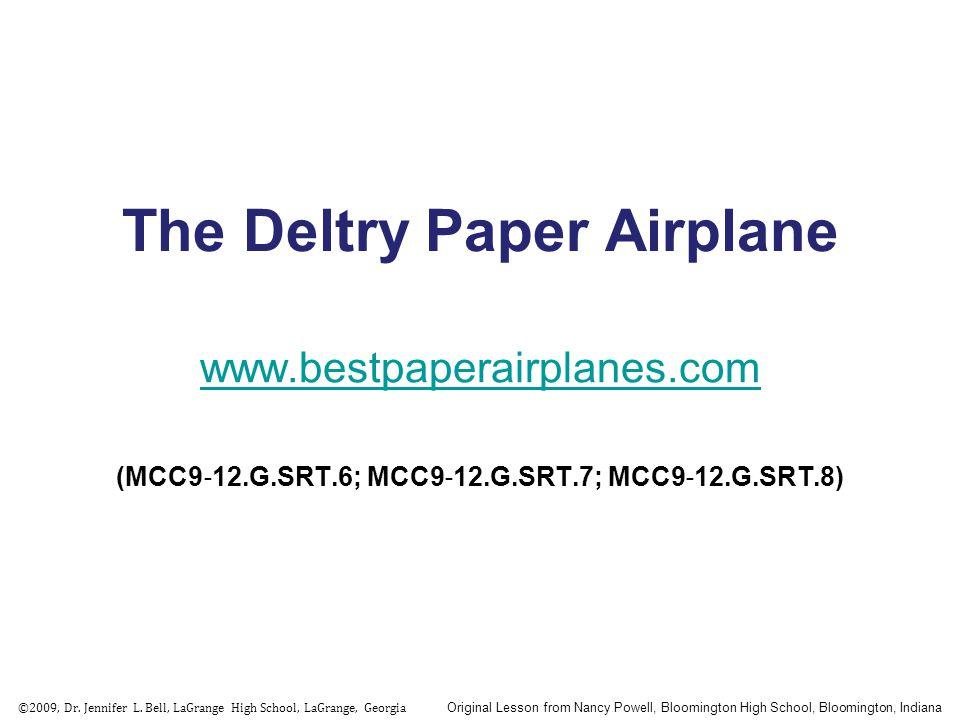 The Deltry Paper Airplane www.bestpaperairplanes.com (MCC9 ‐ 12.G.SRT.6; MCC9 ‐ 12.G.SRT.7; MCC9 ‐ 12.G.SRT.8) ©2009, Dr.