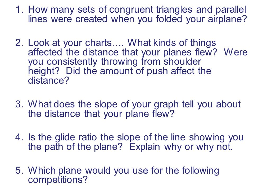 1.How many sets of congruent triangles and parallel lines were created when you folded your airplane? 2.Look at your charts…. What kinds of things aff