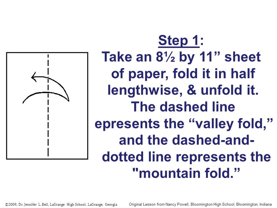 Step 1: Take an 8½ by 11 sheet of paper, fold it in half lengthwise, & unfold it.