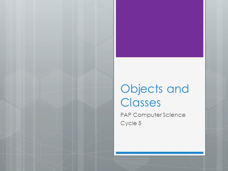 Objects and Classes PAP Computer Science Cycle 5