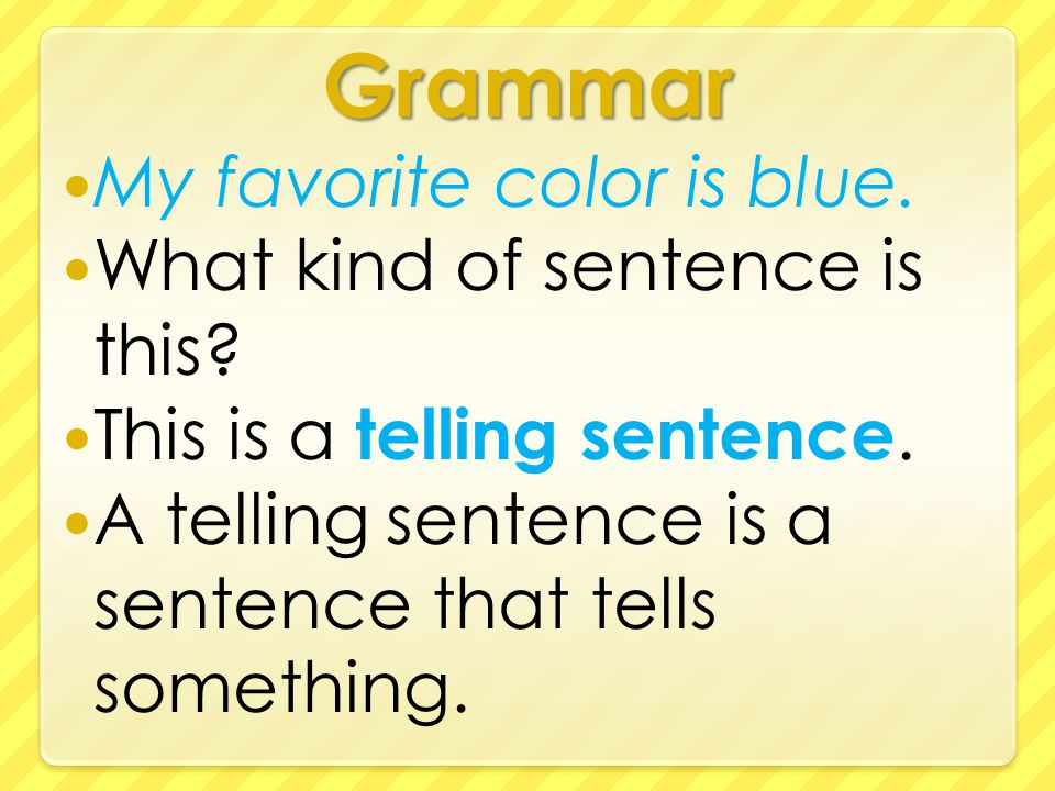Grammar My favorite color is blue. What kind of sentence is this.