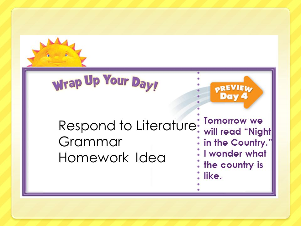Respond to Literature Grammar Homework Idea Tomorrow we will read Night in the Country. I wonder what the country is like.