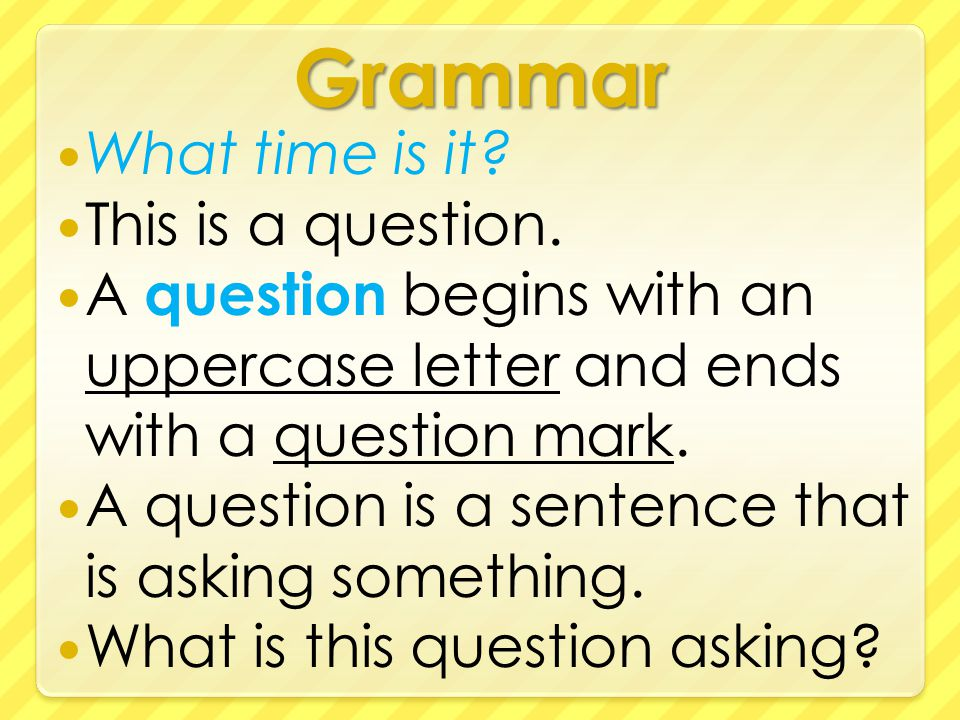 Grammar What time is it. This is a question.