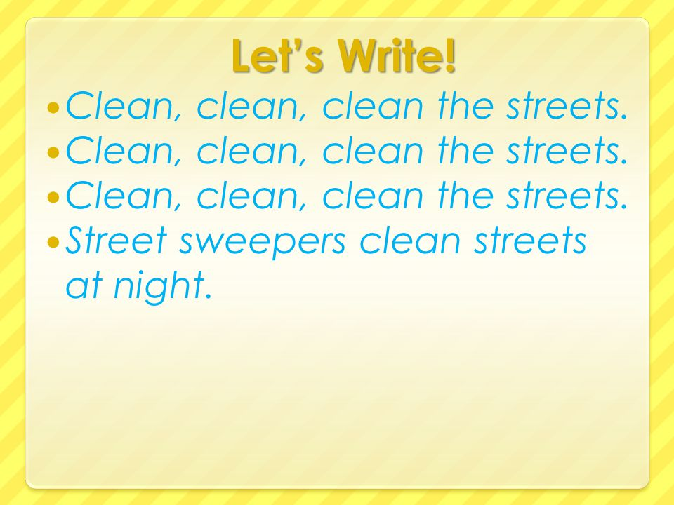 Let's Write! Clean, clean, clean the streets. Street sweepers clean streets at night.