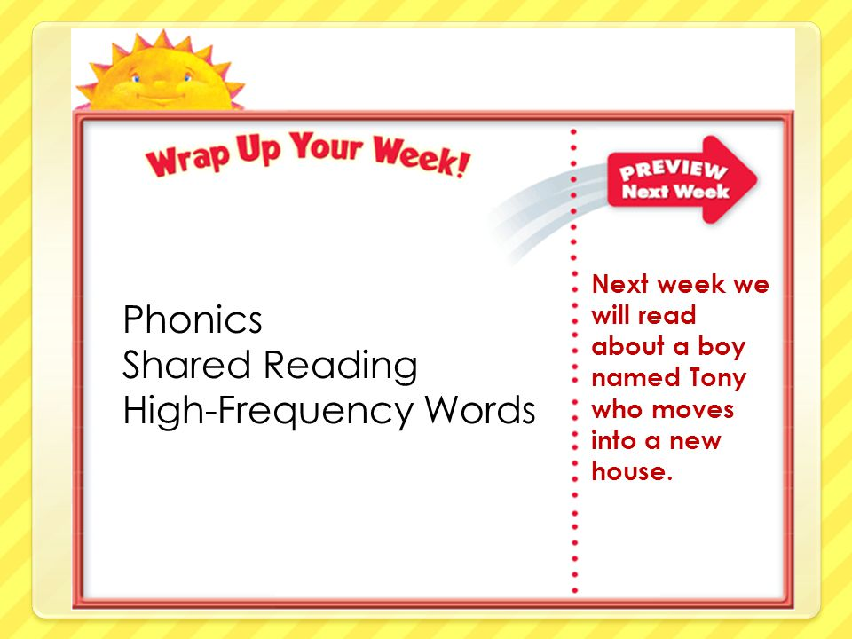 Phonics Shared Reading High-Frequency Words Next week we will read about a boy named Tony who moves into a new house.