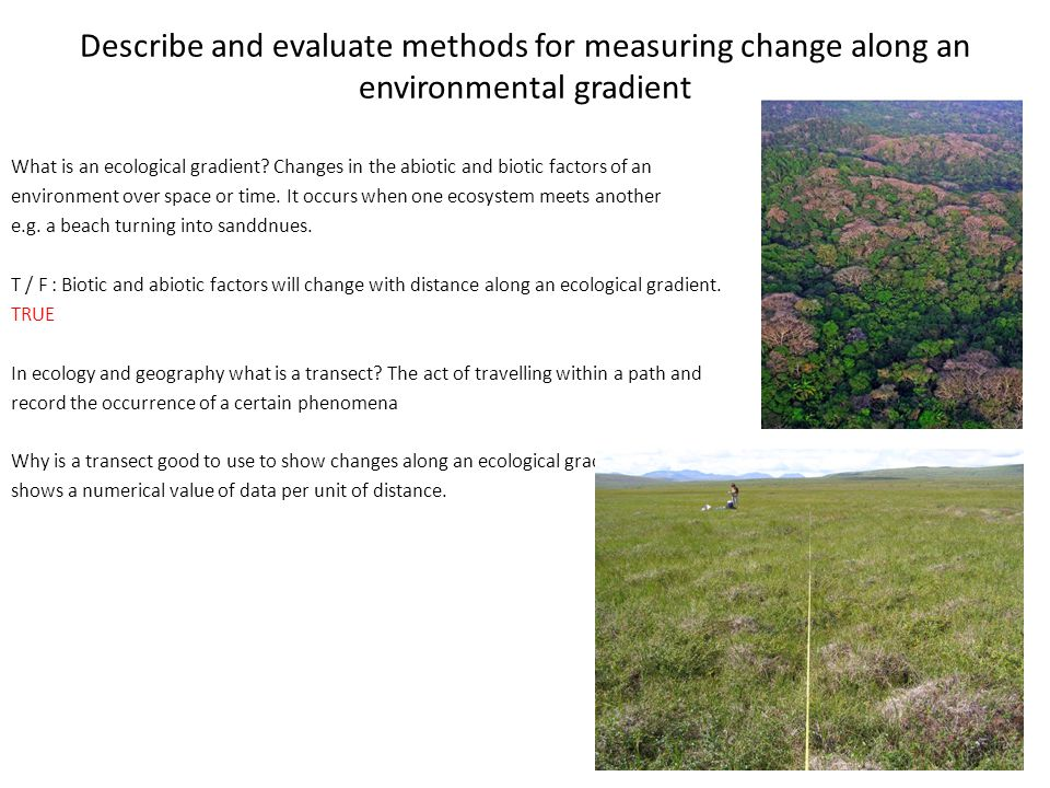Describe and evaluate methods for measuring change along an environmental gradient What is an ecological gradient.