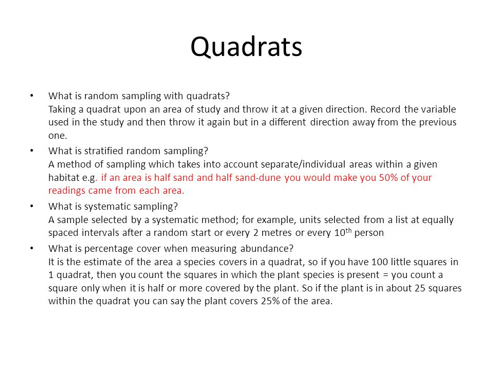 Quadrats What is random sampling with quadrats? Taking a quadrat upon an area of study and throw it at a given direction. Record the variable used in